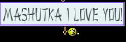 Mashutka I love you!