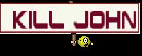 kill John