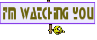 I'm watching you