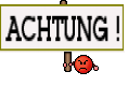 ACHTUNG !