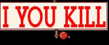 I YOU KILL