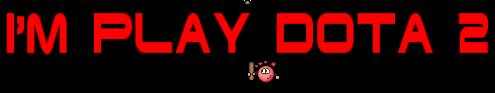 I'm play Dota 2