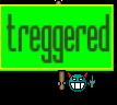 treggered