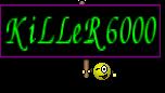 KiLLeR6000