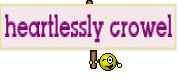 heartlessly crowel