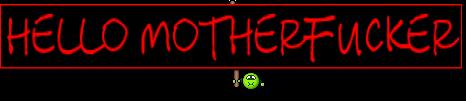 HELLO MOTHERFUCKER