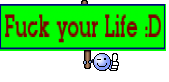 Fuck your Life :D
