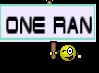 ONE RAN