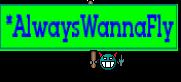 *AlwaysWannaFly