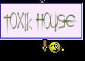 TOXIK HOUSE