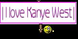 | I love Kanye West |