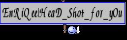 EnRiQee HeaD_Shot_for_yOu