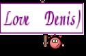 Love Denis)