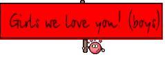 Girls we love you! (boys)