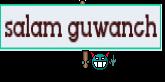 salam guwanch