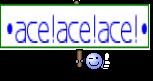 •ace!ace!ace!•
