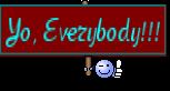 Yo, Everybody!!!